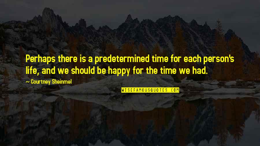 Happy Life Time Quotes By Courtney Sheinmel: Perhaps there is a predetermined time for each