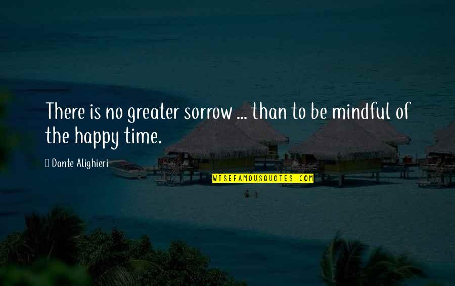 Happy Life Time Quotes By Dante Alighieri: There is no greater sorrow ... than to