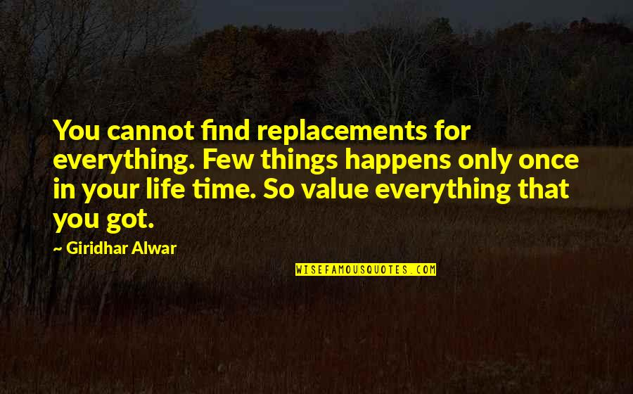 Happy Life Time Quotes By Giridhar Alwar: You cannot find replacements for everything. Few things