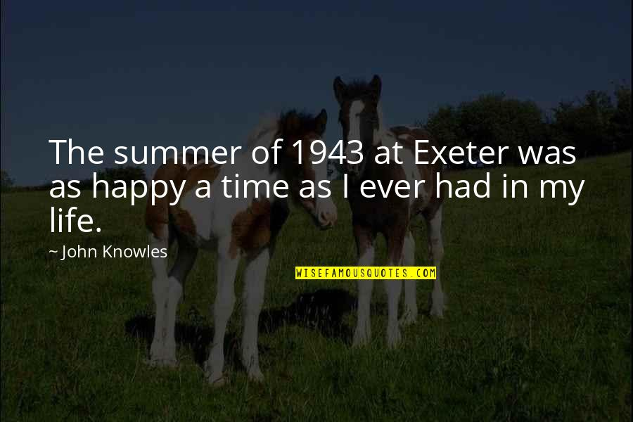 Happy Life Time Quotes By John Knowles: The summer of 1943 at Exeter was as