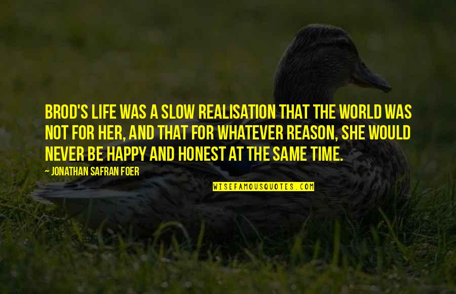 Happy Life Time Quotes By Jonathan Safran Foer: Brod's life was a slow realisation that the