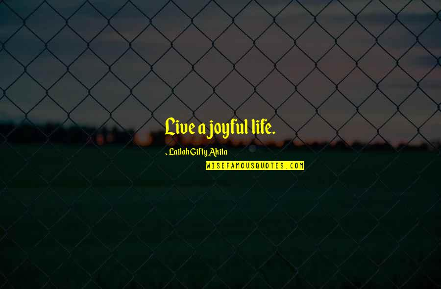 Happy Life Time Quotes By Lailah Gifty Akita: Live a joyful life.