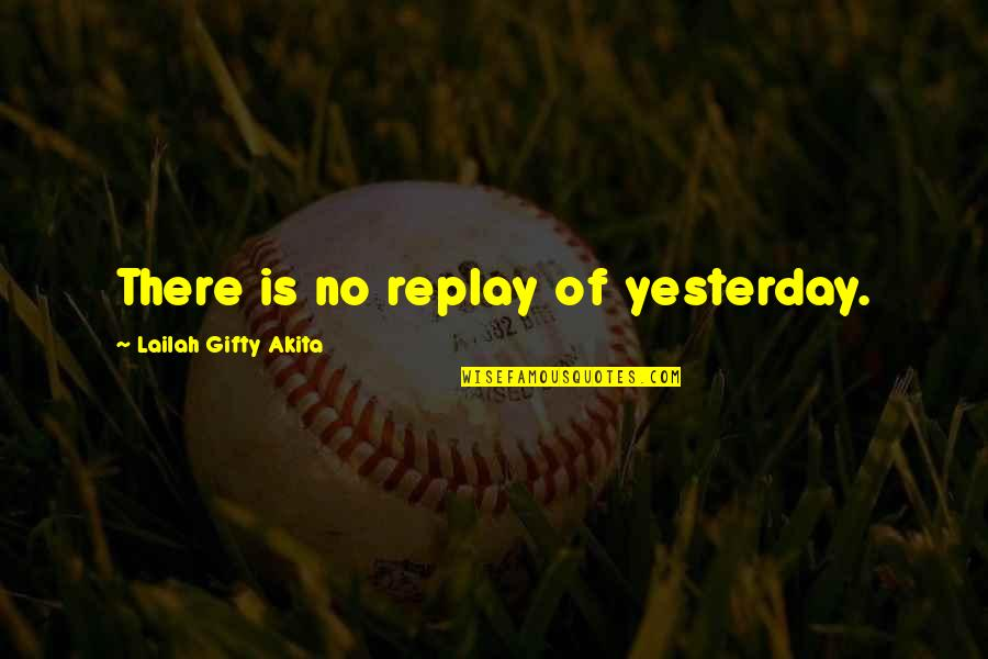 Happy Life Time Quotes By Lailah Gifty Akita: There is no replay of yesterday.