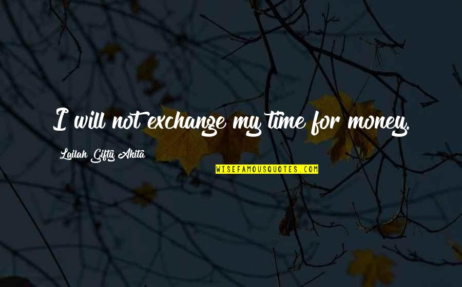 Happy Life Time Quotes By Lailah Gifty Akita: I will not exchange my time for money.