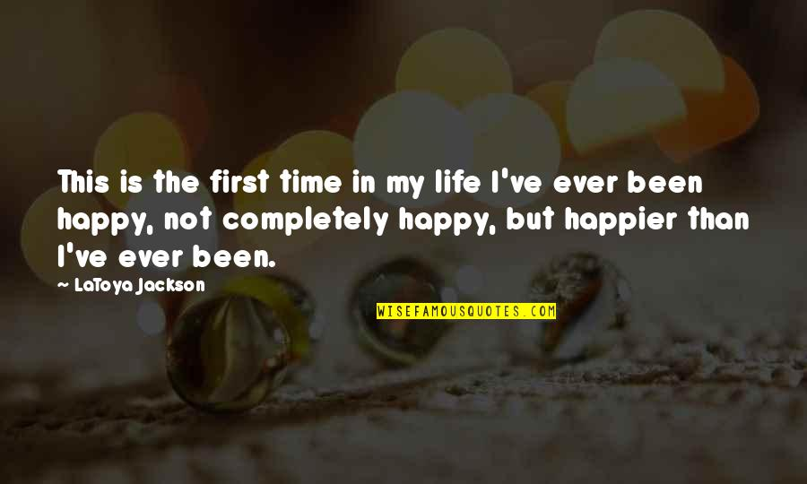 Happy Life Time Quotes By LaToya Jackson: This is the first time in my life