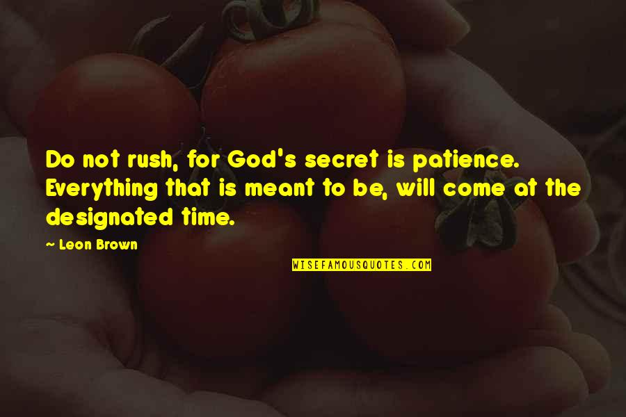 Happy Life Time Quotes By Leon Brown: Do not rush, for God's secret is patience.