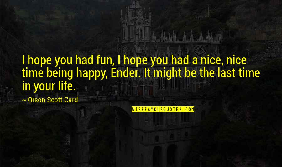 Happy Life Time Quotes By Orson Scott Card: I hope you had fun, I hope you
