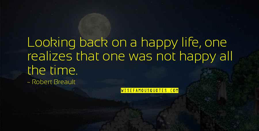 Happy Life Time Quotes By Robert Breault: Looking back on a happy life, one realizes