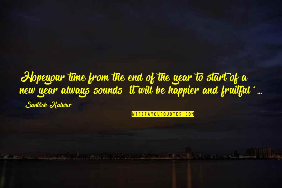 Happy Life Time Quotes By Santosh Kalwar: Hopeyour time from the end of the year