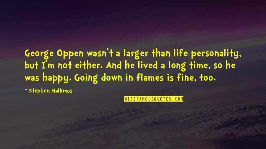 Happy Life Time Quotes By Stephen Malkmus: George Oppen wasn't a larger than life personality,