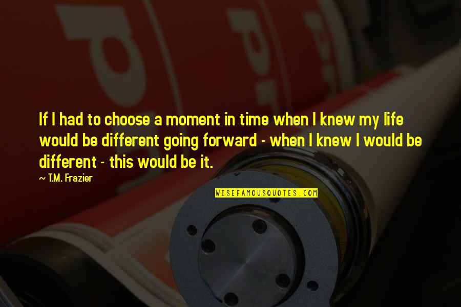 Happy Life Time Quotes By T.M. Frazier: If I had to choose a moment in