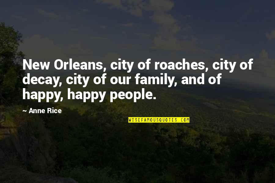 Happy Life With Family Quotes By Anne Rice: New Orleans, city of roaches, city of decay,