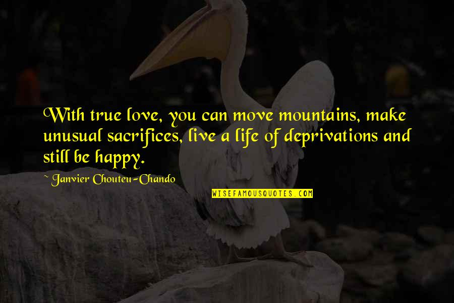 Happy Life With Family Quotes By Janvier Chouteu-Chando: With true love, you can move mountains, make