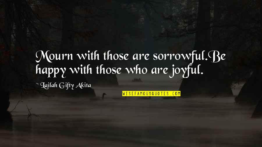 Happy Life With Family Quotes By Lailah Gifty Akita: Mourn with those are sorrowful.Be happy with those