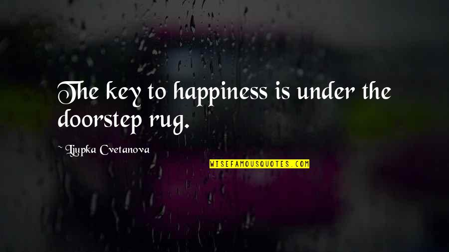 Happy Life With Family Quotes By Ljupka Cvetanova: The key to happiness is under the doorstep