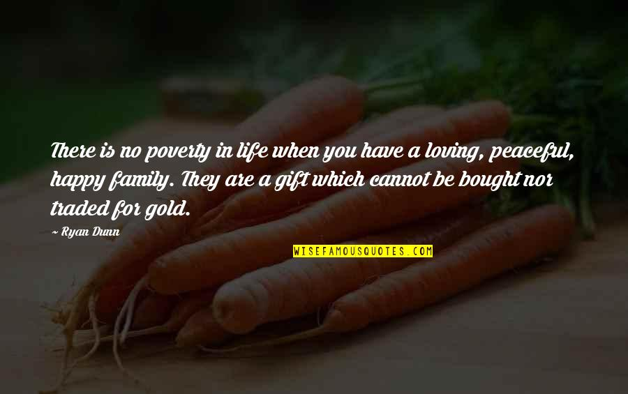 Happy Life With Family Quotes By Ryan Dunn: There is no poverty in life when you