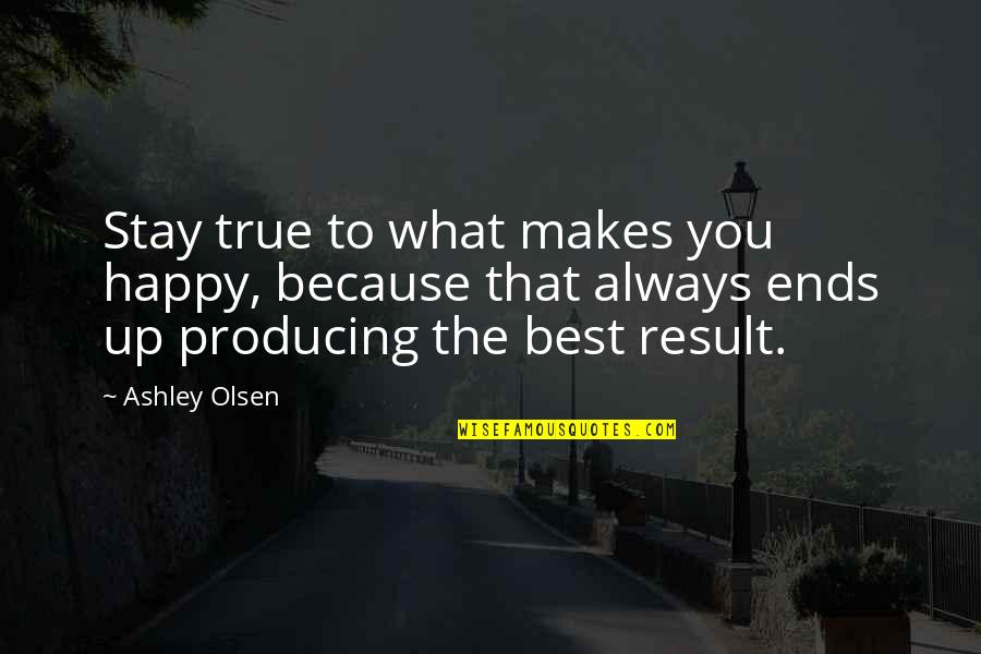 Happy Life Without You Quotes By Ashley Olsen: Stay true to what makes you happy, because