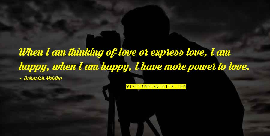 Happy Life Without You Quotes By Debasish Mridha: When I am thinking of love or express