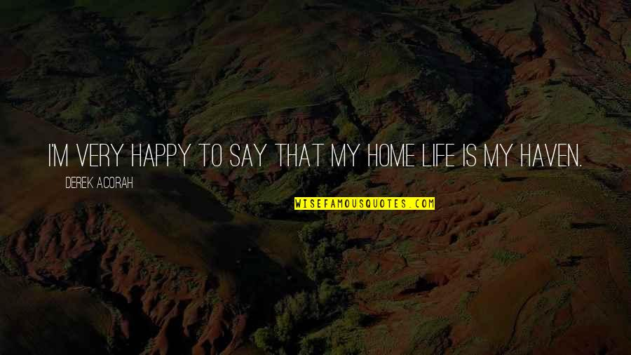 Happy Life Without You Quotes By Derek Acorah: I'm very happy to say that my home