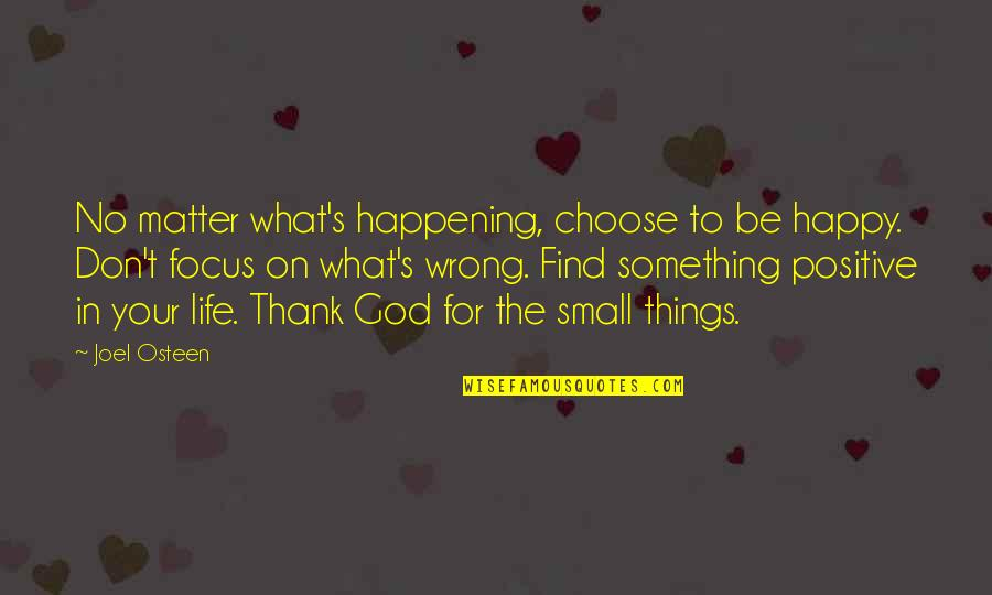 Happy Life Without You Quotes By Joel Osteen: No matter what's happening, choose to be happy.