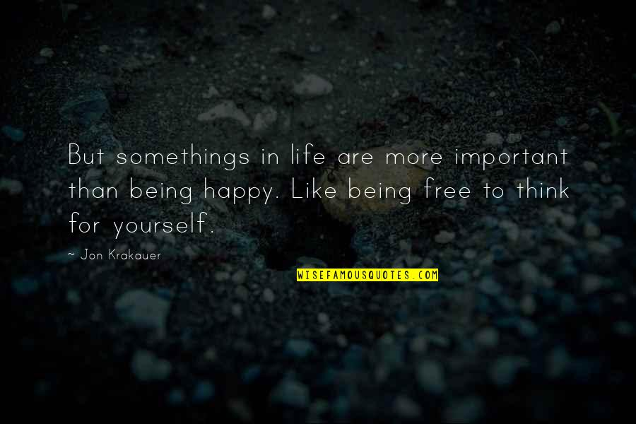 Happy Life Without You Quotes By Jon Krakauer: But somethings in life are more important than