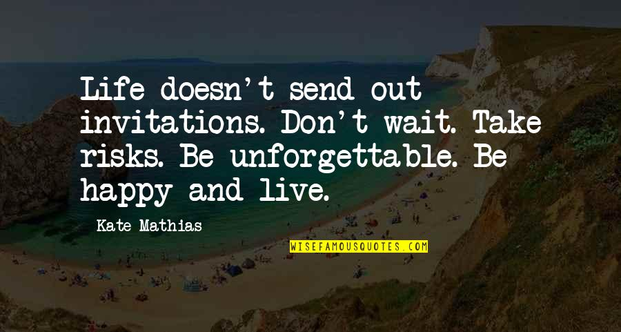 Happy Life Without You Quotes By Kate Mathias: Life doesn't send out invitations. Don't wait. Take