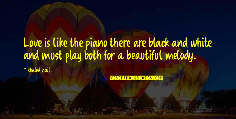 Happy Life Without You Quotes By Khaled Naili: Love is like the piano there are black