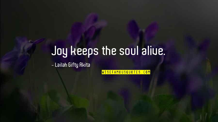 Happy Life Without You Quotes By Lailah Gifty Akita: Joy keeps the soul alive.