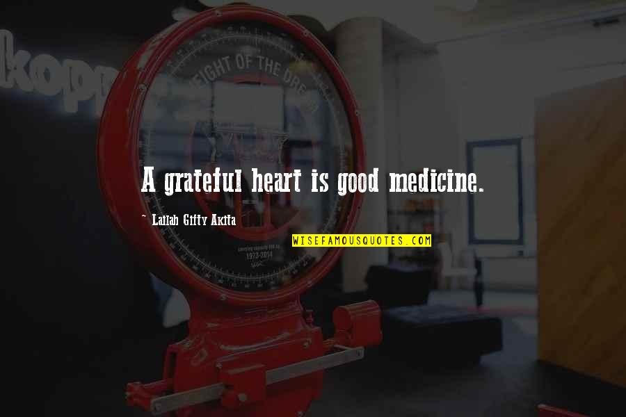 Happy Life Without You Quotes By Lailah Gifty Akita: A grateful heart is good medicine.