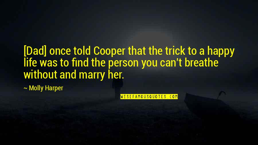 Happy Life Without You Quotes By Molly Harper: [Dad] once told Cooper that the trick to