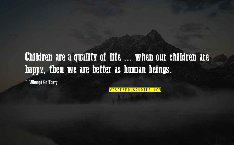 Happy Life Without You Quotes By Whoopi Goldberg: Children are a quality of life ... when