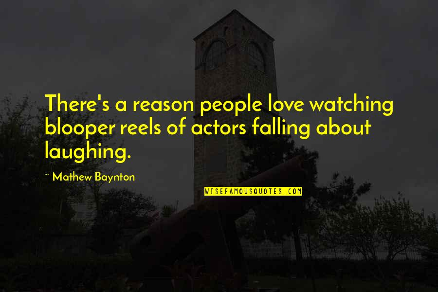 Happy Lightness Quotes By Mathew Baynton: There's a reason people love watching blooper reels