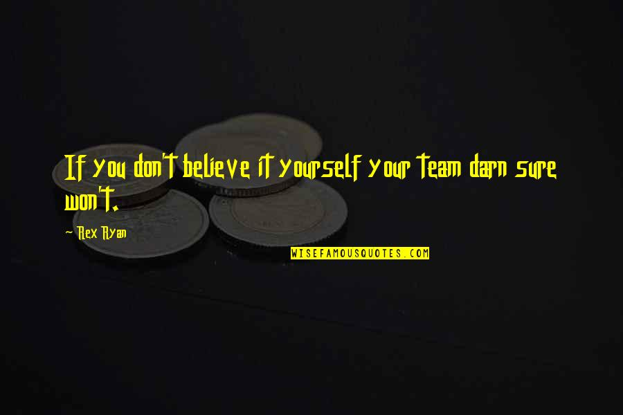 Happy Lightness Quotes By Rex Ryan: If you don't believe it yourself your team