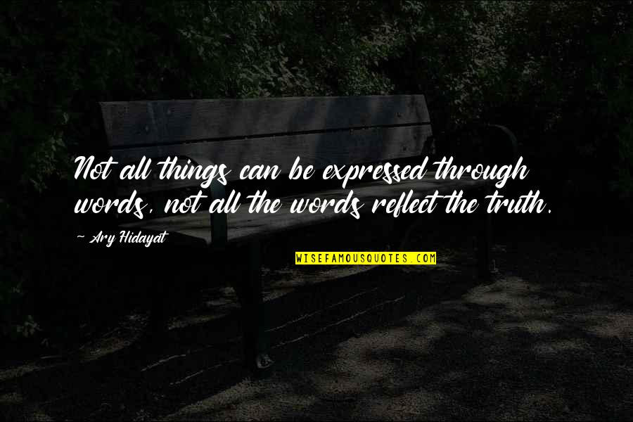 Happy Not Sad Quotes By Ary Hidayat: Not all things can be expressed through words,