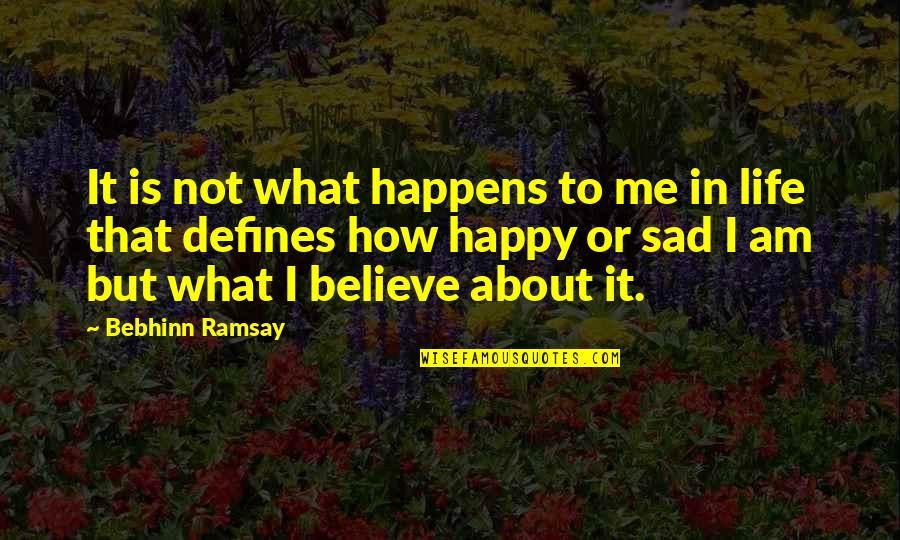 Happy Not Sad Quotes By Bebhinn Ramsay: It is not what happens to me in