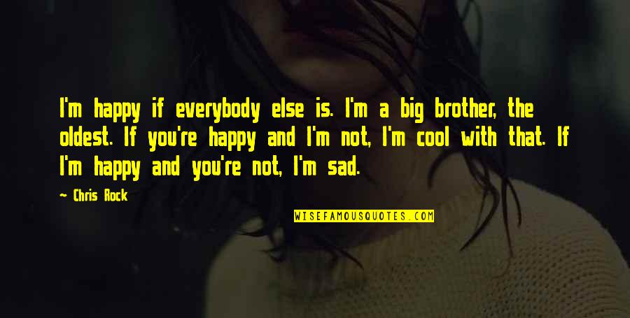 Happy Not Sad Quotes By Chris Rock: I'm happy if everybody else is. I'm a