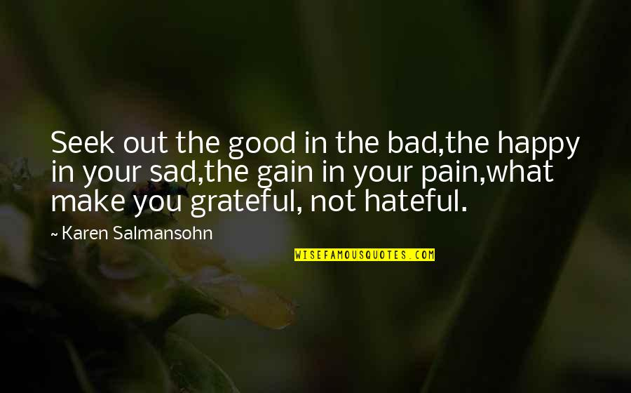 Happy Not Sad Quotes By Karen Salmansohn: Seek out the good in the bad,the happy