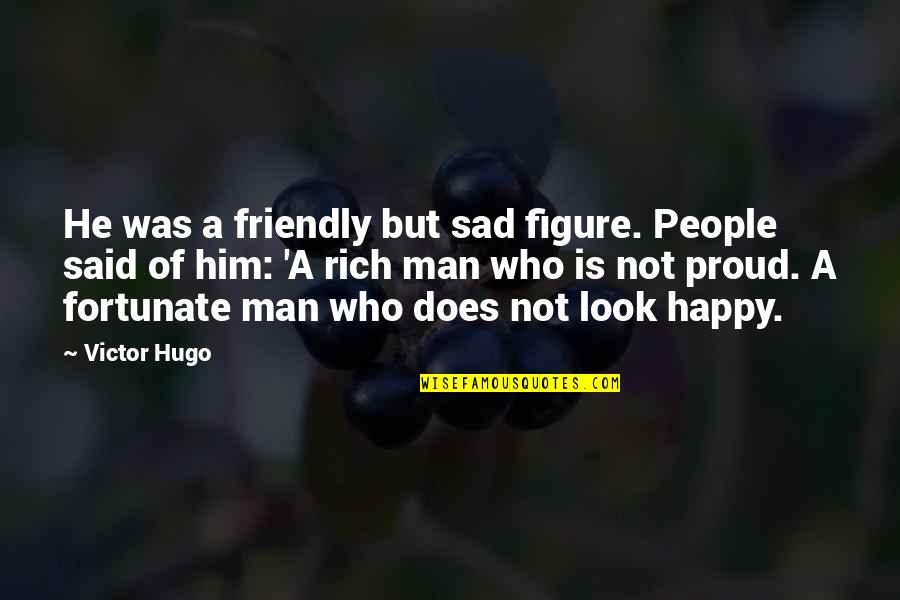Happy Not Sad Quotes By Victor Hugo: He was a friendly but sad figure. People