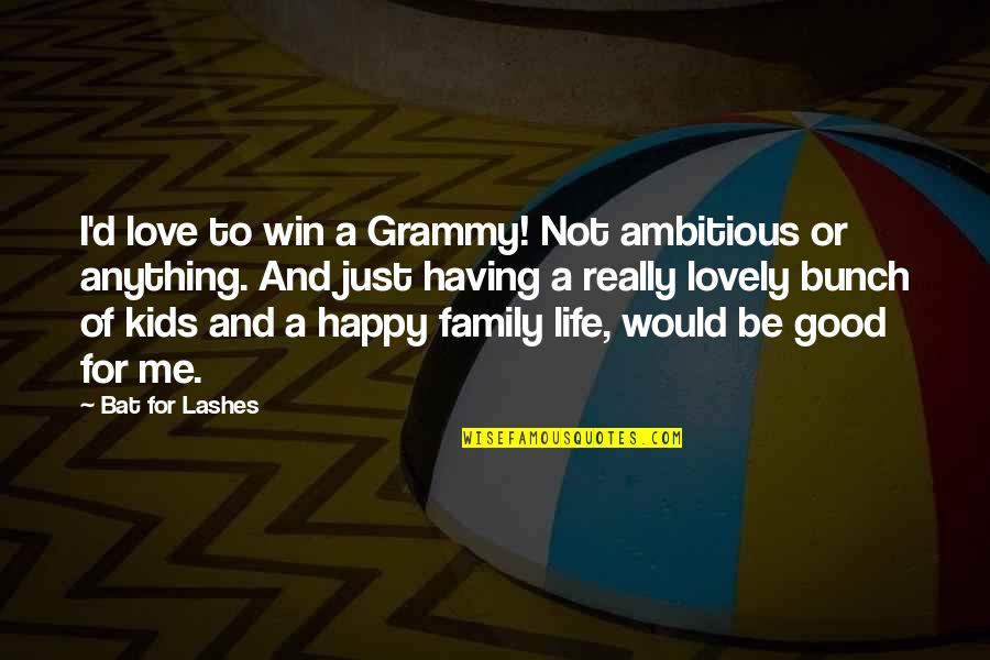 Happy Or Not Quotes By Bat For Lashes: I'd love to win a Grammy! Not ambitious