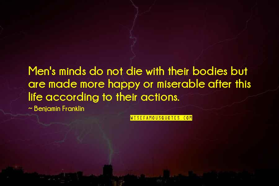 Happy Or Not Quotes By Benjamin Franklin: Men's minds do not die with their bodies