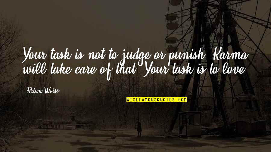 Happy Or Not Quotes By Brian Weiss: Your task is not to judge or punish.