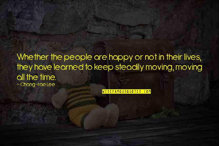 Happy Or Not Quotes By Chang-rae Lee: Whether the people are happy or not in