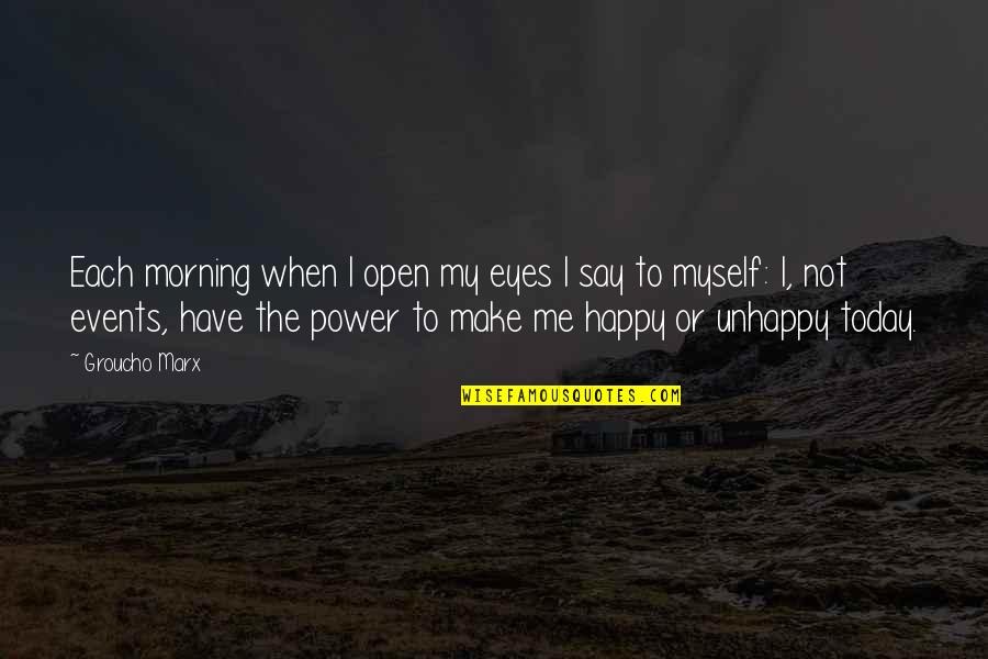 Happy Or Not Quotes By Groucho Marx: Each morning when I open my eyes I