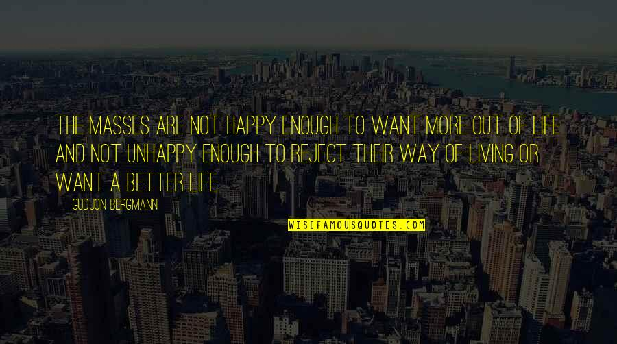 Happy Or Not Quotes By Gudjon Bergmann: The masses are not happy enough to want
