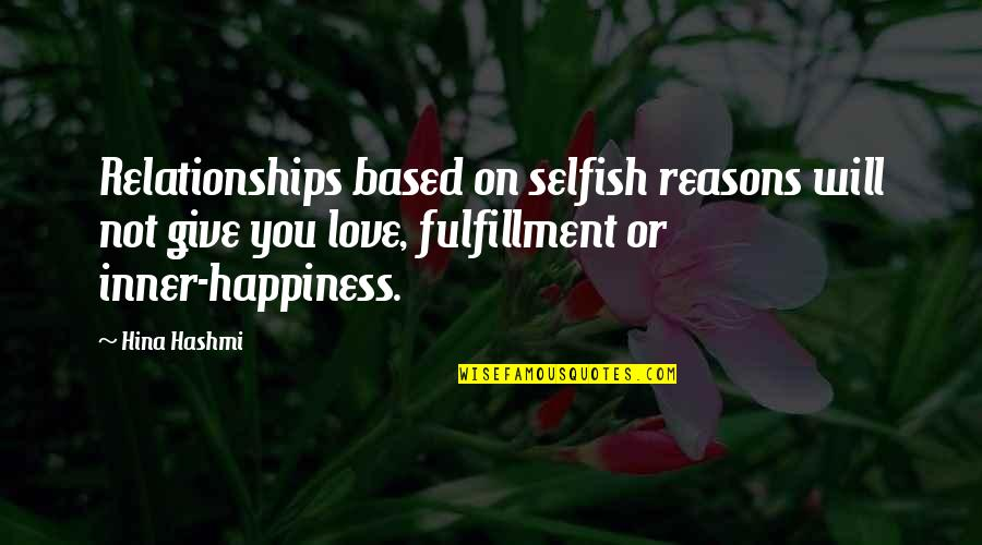 Happy Or Not Quotes By Hina Hashmi: Relationships based on selfish reasons will not give