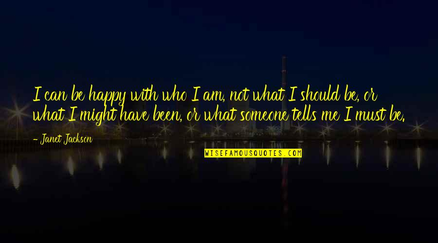Happy Or Not Quotes By Janet Jackson: I can be happy with who I am,