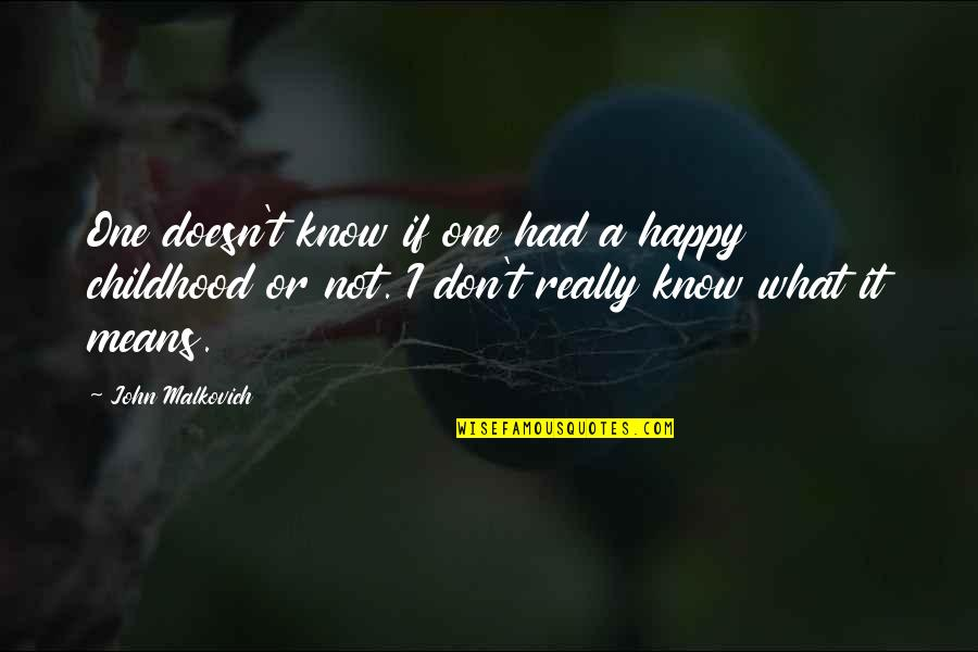 Happy Or Not Quotes By John Malkovich: One doesn't know if one had a happy