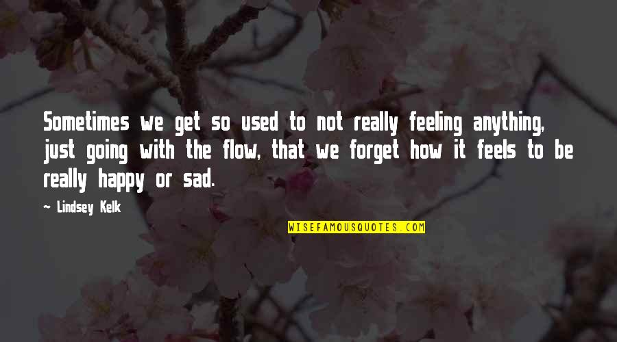 Happy Or Not Quotes By Lindsey Kelk: Sometimes we get so used to not really