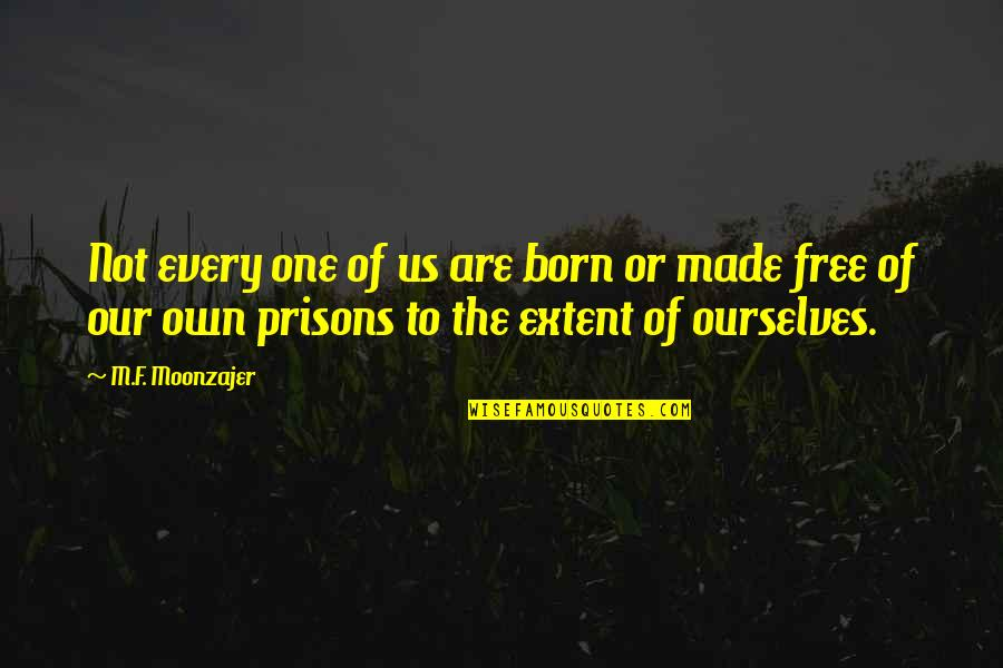 Happy Or Not Quotes By M.F. Moonzajer: Not every one of us are born or