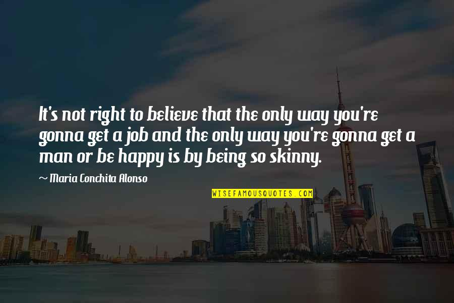 Happy Or Not Quotes By Maria Conchita Alonso: It's not right to believe that the only